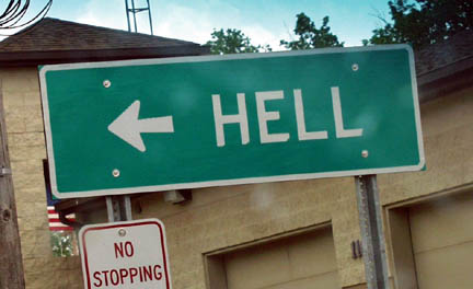 Yes, I have been to Hell and lived to tell about it