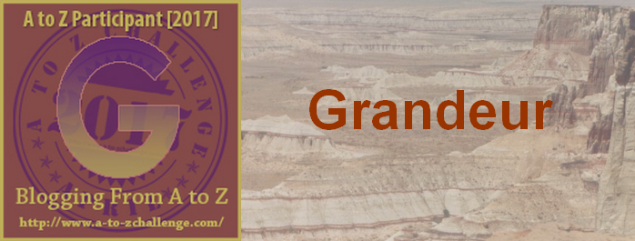 G is for Grandeur – #atozchallenge