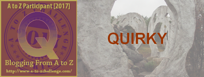 Q is for Quirky – #atozchallenge